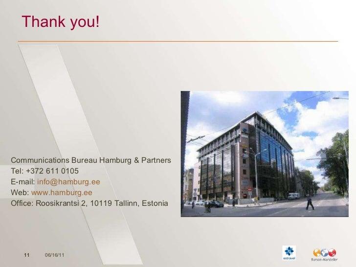 Thank you! <ul><li>Communications Bureau Hamburg & Partners </li></ul><ul><li>Tel: +372 611 0105 </li></ul><ul><li>E-mail:...