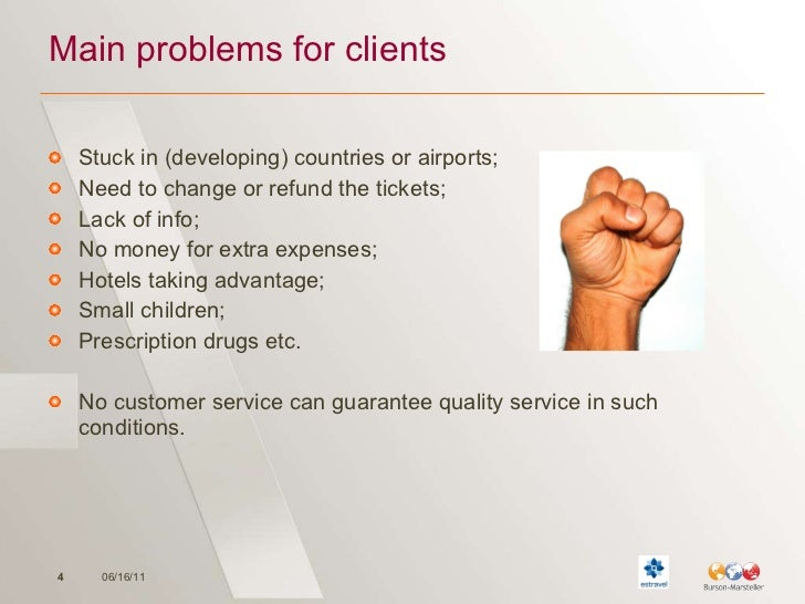 Main problems for clients <ul><li>Stuck in (developing) countries or airports ; </li></ul><ul><li>Need to change or refund...