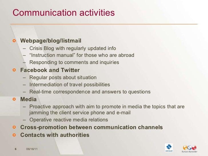 Communication activities <ul><li>Webpage/blog/listmail </li></ul><ul><ul><li>Crisis Blog with regularly updated info </li>...