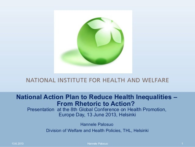 13.6.2013 Hannele Palosuo 1National Action Plan to Reduce Health Inequalities –From Rhetoric to Action?Presentation at the...