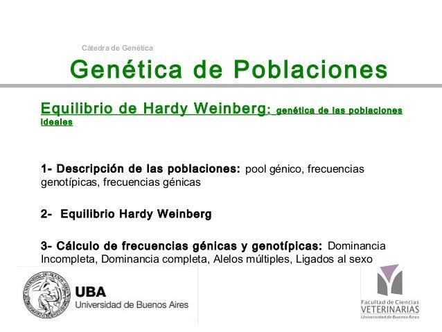 Genética de Poblaciones Equilibrio de Hardy Weinberg: genética de las poblaciones ideales 1- Descripción de las poblacione...
