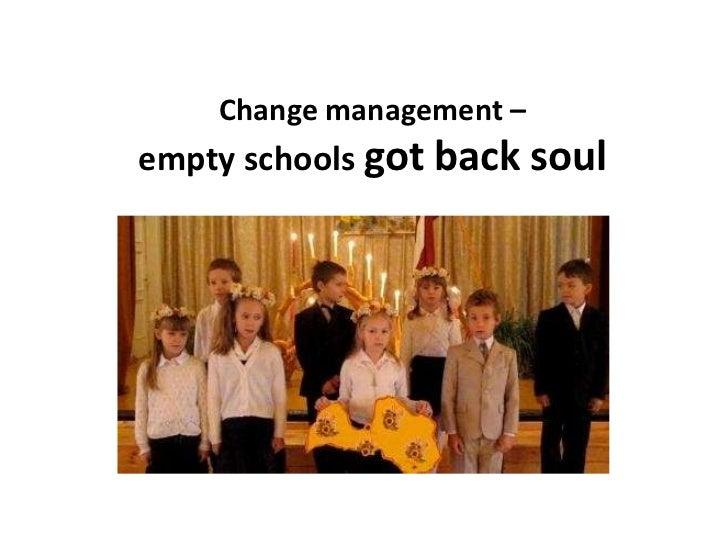 Change management – empty schools got back soul <br />
