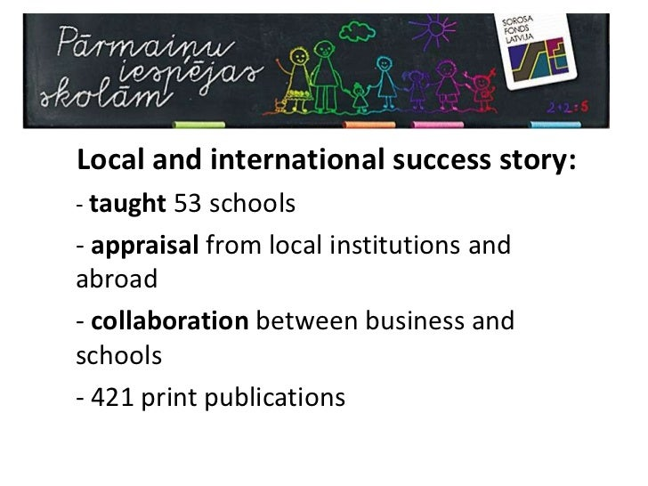 Local and international success story:<br />- taught53 schools <br /><ul><li>appraisal from local institutions and abroad