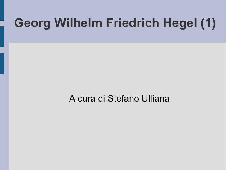 Georg Wilhelm Friedrich Hegel (1) A cura di Stefano Ulliana
