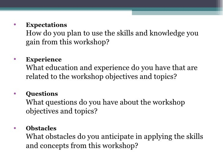 <ul><li>Expectations How do you plan to use the skills and knowledge you gain from this workshop?  </li></ul><ul><li>Exper...
