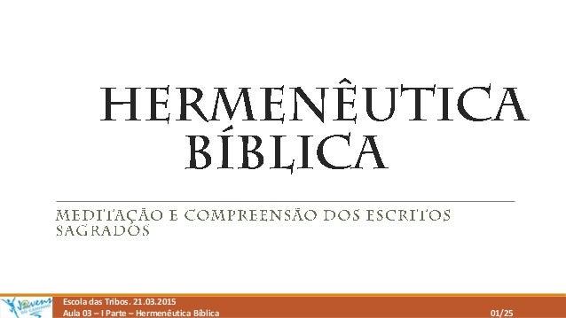 Escola das Tribos. 21.03.2015 Aula 03 – I Parte – Hermenêutica Bíblica 01/25