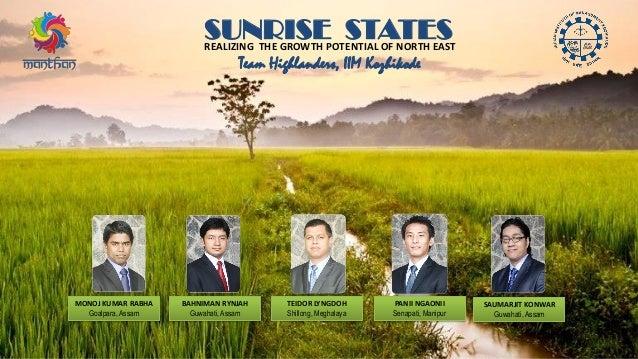 MONOJ KUMAR RABHA Goalpara, Assam BAHNIMAN RYNJAH Guwahati, Assam TEIDOR LYNGDOH Shillong, Meghalaya PANII NGAONII Senapat...