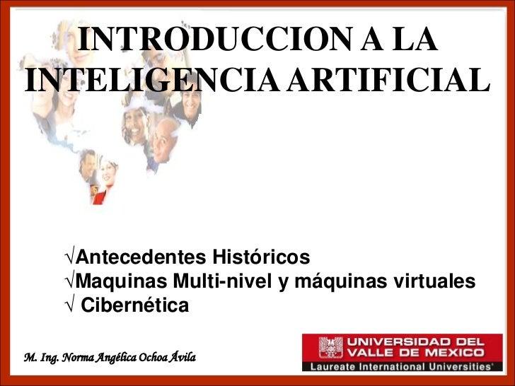 INTRODUCCION A LAINTELIGENCIA ARTIFICIAL        √Antecedentes Históricos        √Maquinas Multi-nivel y máquinas virtuales...