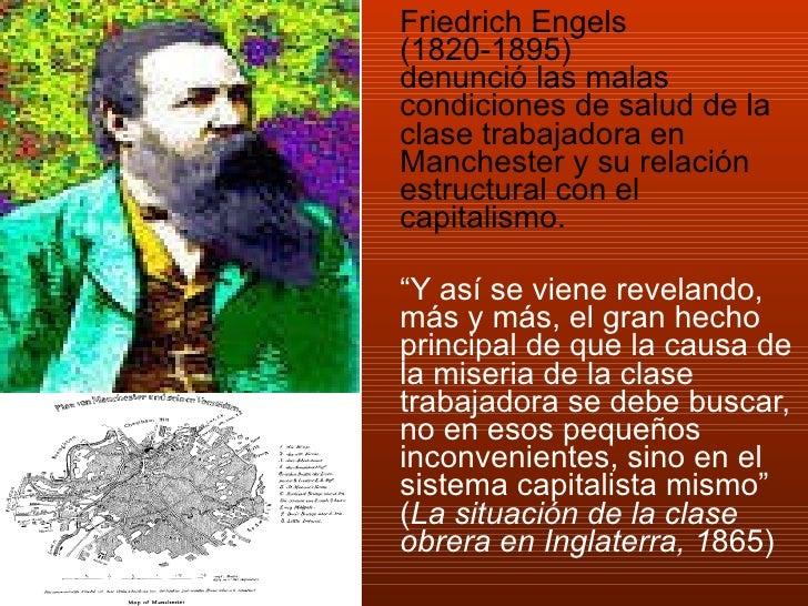 <ul><li>Friedrich Engels (1820-1895) denunció las malas condiciones de salud de la clase trabajadora en Manchester y su re...