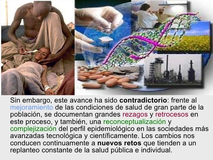 <ul><li>Sin embargo, este avance ha sido  contradictorio : frente al  mejoramiento  de las condiciones de salud de gran pa...