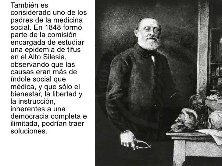<ul><li>También es considerado uno de los padres de la medicina social. En 1848 formó parte de la comisión encargada de es...