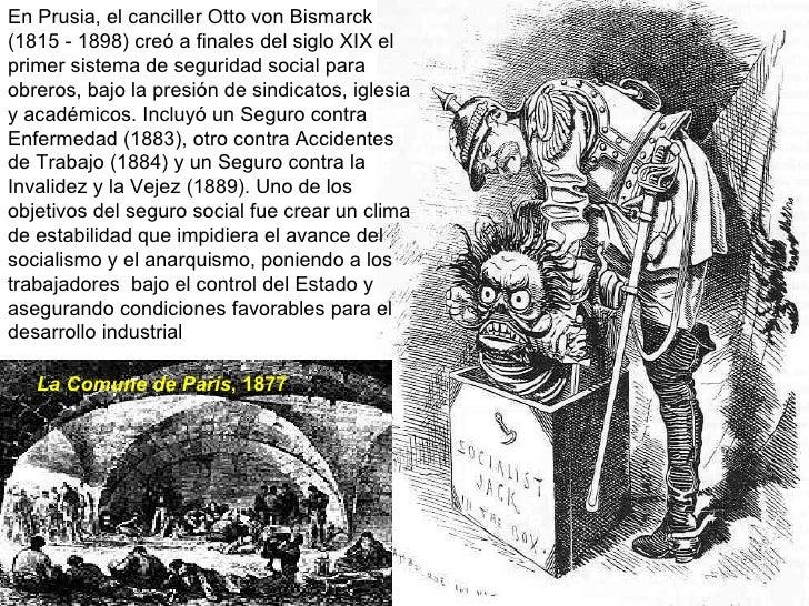En Prusia, el canciller Otto von Bismarck (1815 - 1898) creó a finales del siglo XIX el primer sistema de seguridad social...