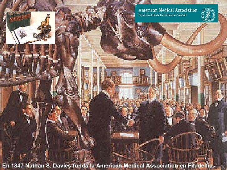 En 1847 Nathan S. Davies funda la American Medical Association en Filadelfia