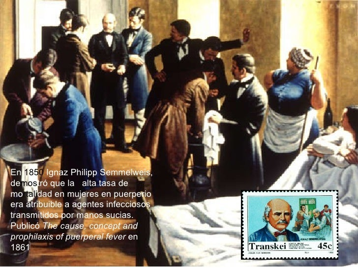 En  1850  Ignaz Philipp Semmelweis, de mos tró que la  alta tasa de mo rtali dad en mujeres en puerperio era atribuible a...