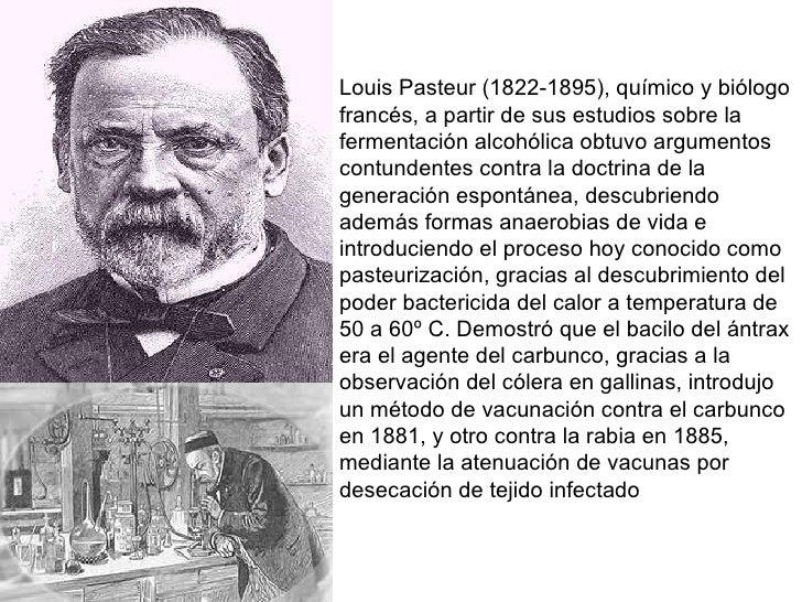 Louis Pasteur (1822-1895), químico y biólogo francés, a partir de sus estudios sobre la fermentación alcohólica obtuvo arg...