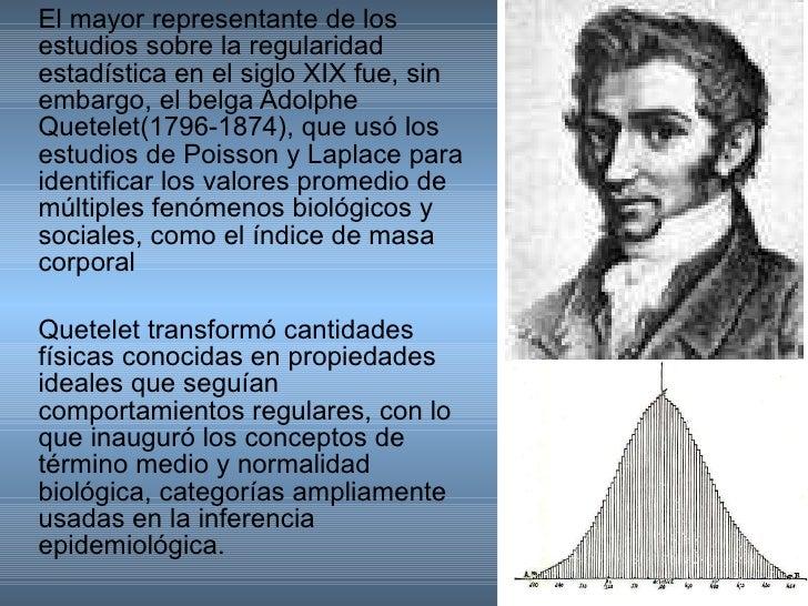 <ul><li>El mayor representante de los estudios sobre la regularidad estadística en el siglo XIX fue, sin embargo, el belga...