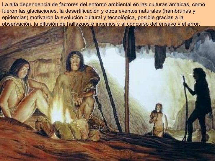 La alta dependencia de factores del entorno ambiental en las culturas arcaicas, como fueron las glaciaciones, la desertifi...
