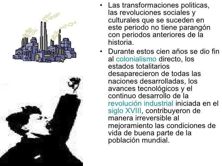 <ul><li>Las transformaciones politicas, las revoluciones sociales y culturales que se suceden en este periodo no tiene par...