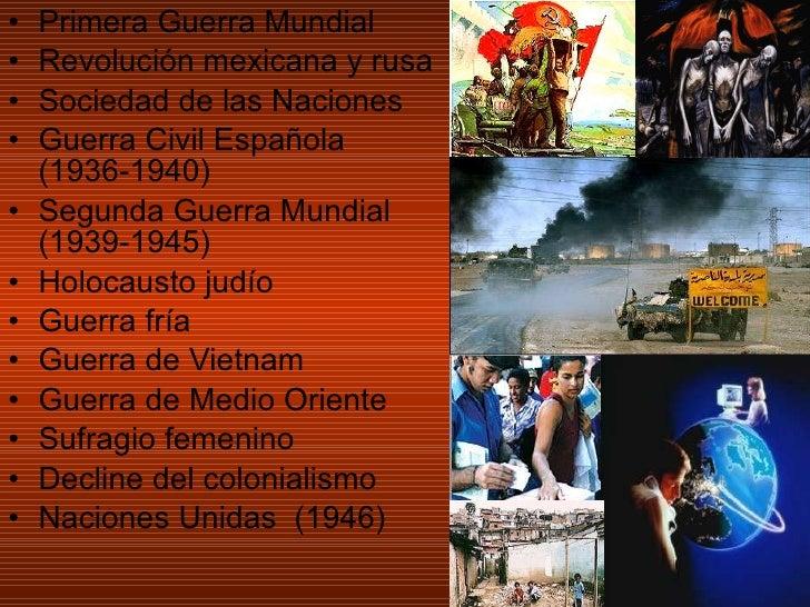 <ul><li>Primera Guerra Mundial </li></ul><ul><li>Revolución mexicana y rusa </li></ul><ul><li>Sociedad de las Naciones </l...