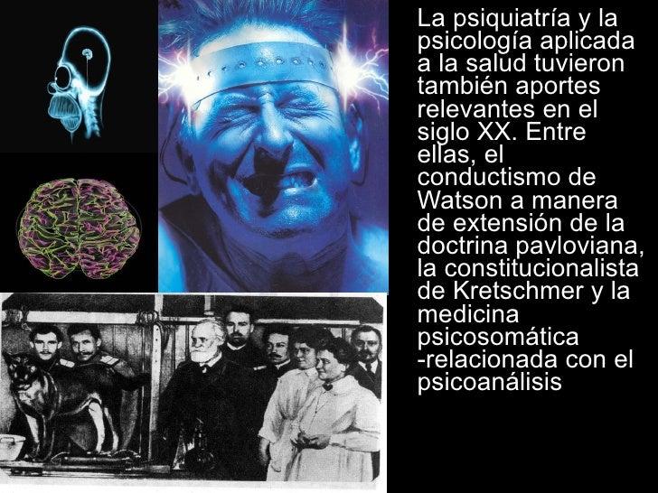 <ul><li>La psiquiatría y la psicología aplicada a la salud tuvieron también aportes relevantes en el siglo XX. Entre ellas...