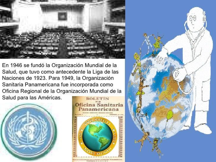 En 1946 se fundó la Organización Mundial de la Salud, que tuvo como antecedente la Liga de las Naciones de 1923. Para  194...