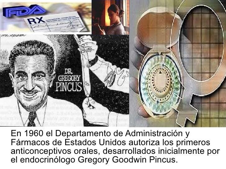 <ul><li>En 1960 el Departamento de Administración y Fármacos de Estados Unidos autoriza los primeros anticonceptivos orale...