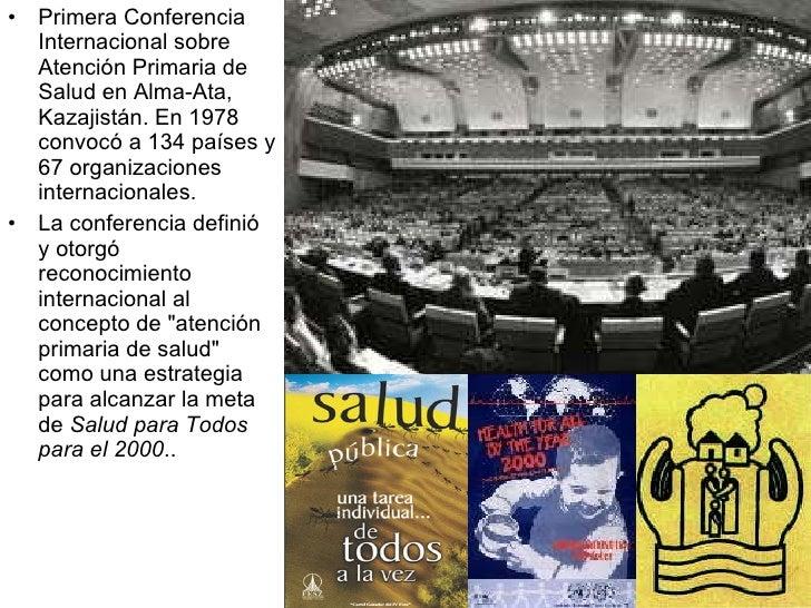 <ul><li>Primera Conferencia Internacional sobre Atención Primaria de Salud en Alma-Ata, Kazajistán. En 1978 convocó a 134 ...