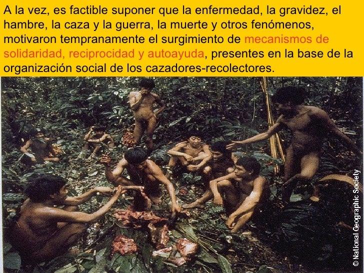 A la vez, es factible suponer que la enfermedad, la gravidez, el hambre, la caza y la guerra, la muerte y otros fenómenos,...