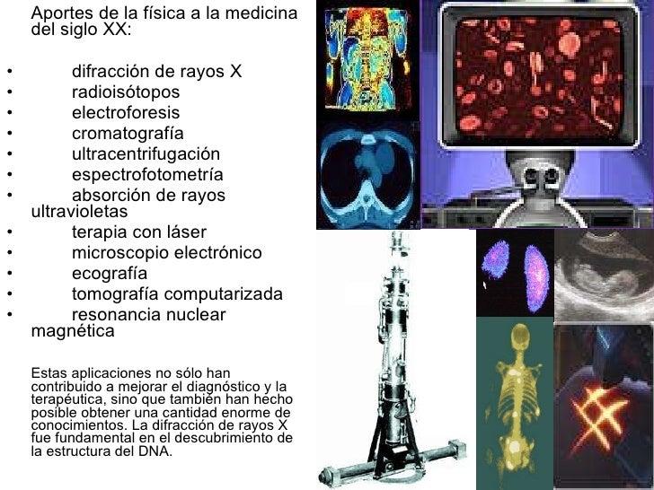 <ul><li>Aportes de la física a la medicina del siglo XX:  </li></ul><ul><li>difracción de rayos X </li></ul><ul><li>radioi...