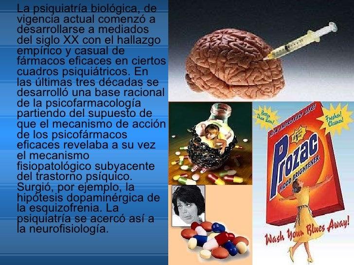 <ul><li>La psiquiatría biológica, de vigencia actual comenzó a desarrollarse a mediados del siglo XX con el hallazgo empír...