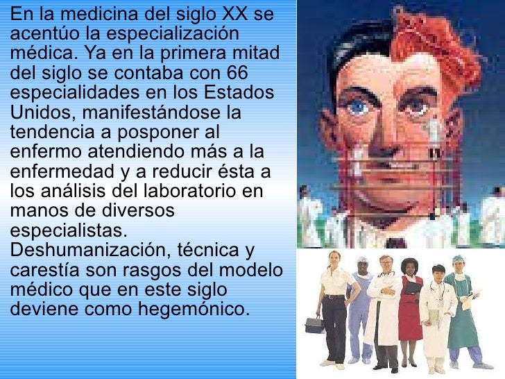 <ul><li>En la medicina del siglo XX se acentúo la especialización médica. Ya en la primera mitad del siglo se contaba con ...