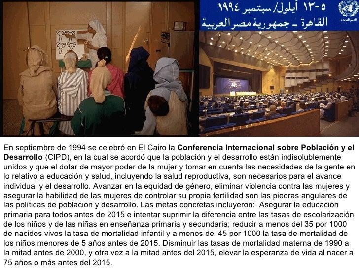 En septiembre de 1994 se celebró en El Cairo la  Conferencia Internacional sobre Población y el Desarrollo  (CIPD), en la ...