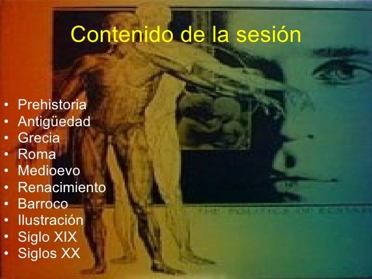 Contenido de la sesión <ul><li>Prehistoria </li></ul><ul><li>Antigüedad </li></ul><ul><li>Grecia </li></ul><ul><li>Roma </...
