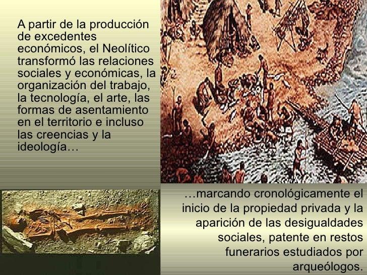 <ul><li>A partir de la producción de excedentes económicos, el Neolítico transformó l as relaciones sociales y económicas,...