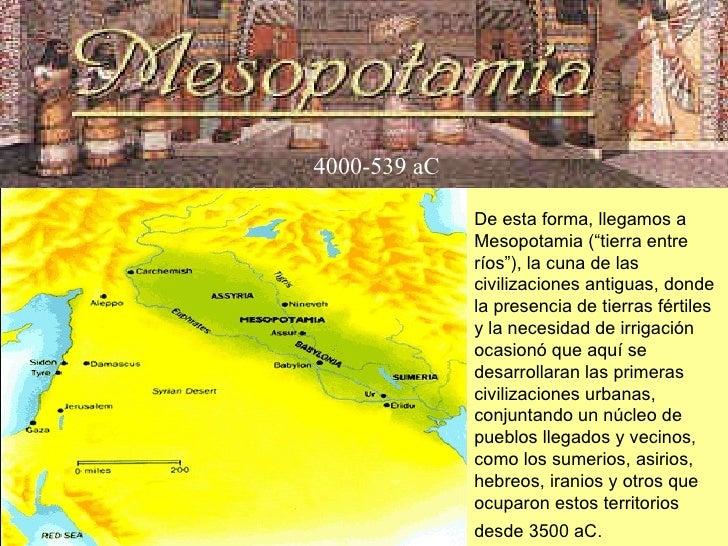 """De esta forma, llegamos a Mesopotamia (""""tierra entre ríos""""), la cuna de las civilizaciones antiguas, donde la presencia de..."""