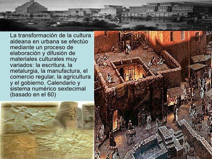 <ul><li>La transformación de la cultura aldeana en urbana se efectúo mediante un proceso de elaboración y difusión de mate...