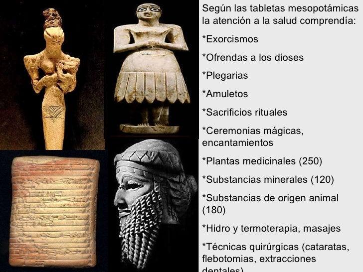 Según las tabletas mesopotámicas la atención a la salud comprendía: *Exorcismos *Ofrendas a los dioses *Plegarias *Amuleto...