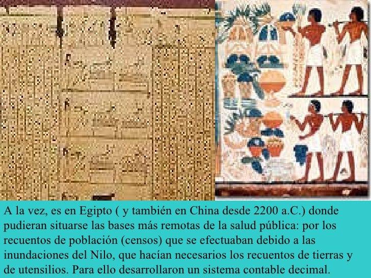 A la vez, es en Egipto ( y también en China desde 2200 a.C.) donde pudieran situarse las bases más remotas de la salud púb...