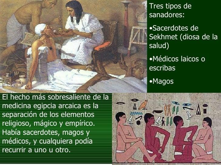 El hecho más sobresaliente de la medicina egipcia arcaica es la separación de los elementos religioso, mágico y empírico. ...