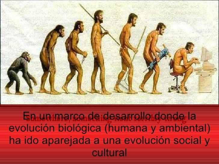 En un marco de desarrollo donde la evolución biológica (humana y ambiental) ha ido aparejada a una evolución social y cult...