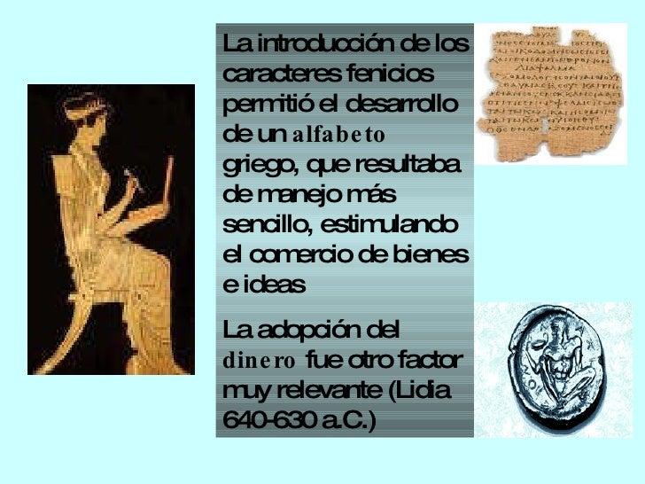 La introducción de los caracteres fenicios permitió el desarrollo de un  alfabeto  griego, que resultaba de manejo más sen...