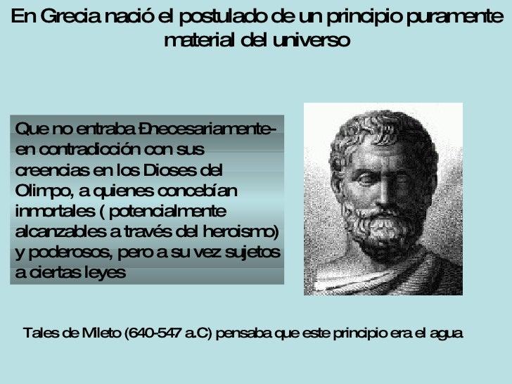 En Grecia nació el postulado de un principio puramente material del universo Que no entraba –necesariamente- en contradicc...