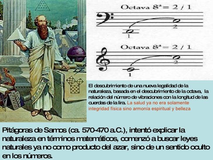 Pitágoras de Samos (ca. 570-470 a.C.), intentó explicar la naturaleza en términos matemáticos, comenzó a buscar leyes natu...