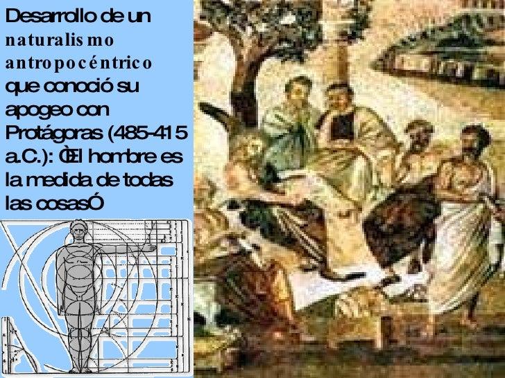 """Desarrollo de un  naturalismo antropocéntrico   que conoció su apogeo con Protágoras (485-415 a.C.): """"El hombre es la medi..."""