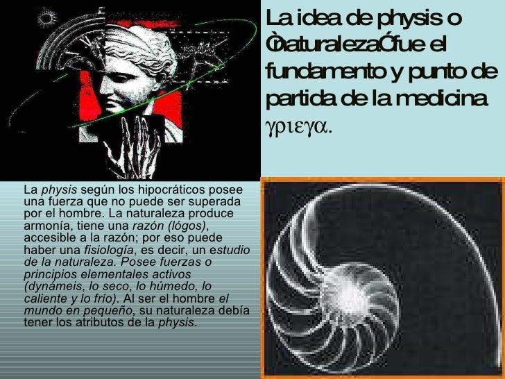 """La idea de physis o """"naturaleza"""" fue el fundamento y punto de partida de la medicina   La  physis  según los hipoc..."""