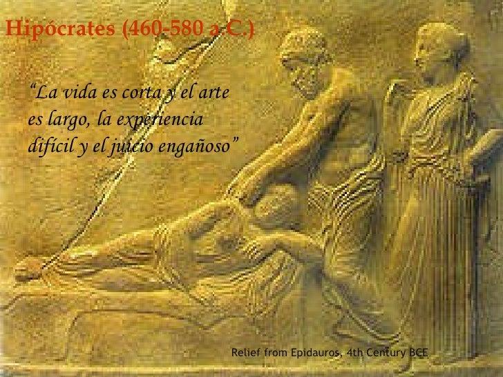"""Relief from Epidauros, 4th Century BCE Hipócrates  (460-580 a.C.) """" La vida es corta y el arte es largo, la experiencia di..."""