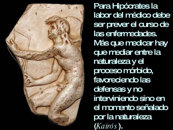 Para Hipócrates la labor del médico debe ser prever el curso de las enfermedades. Más que medicar hay que mediar entre la ...