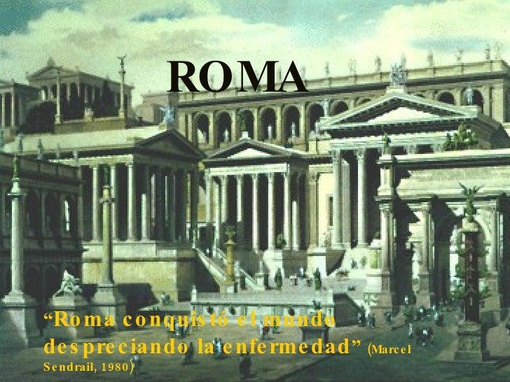 """ROMA """" Roma conquistó el mundo despreciando la enfermedad """"  (Marcel Sendrail, 1980)"""