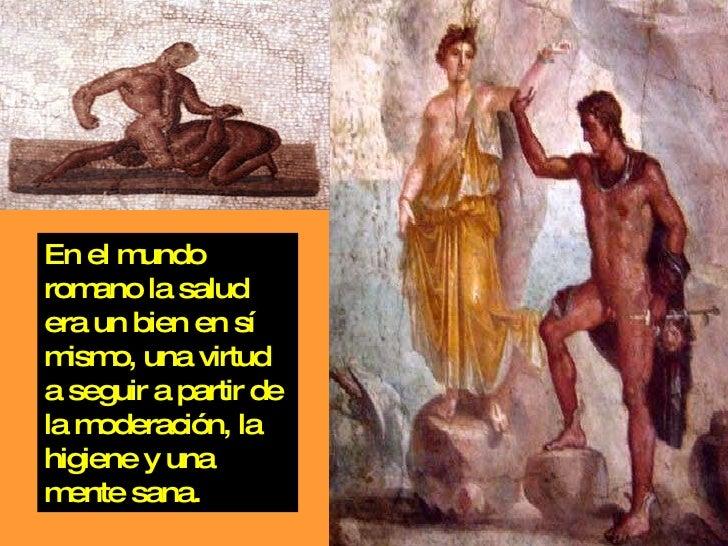 En el mundo romano la salud era un bien en sí mismo, una virtud a seguir a partir de la moderación, la higiene y una mente...