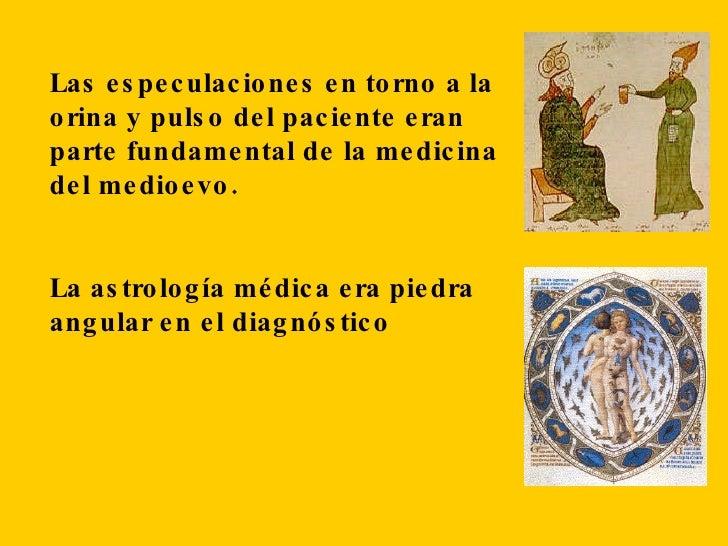 Las especulaciones en torno a la orina y pulso del paciente eran parte fundamental de la medicina del medioevo. La astrolo...